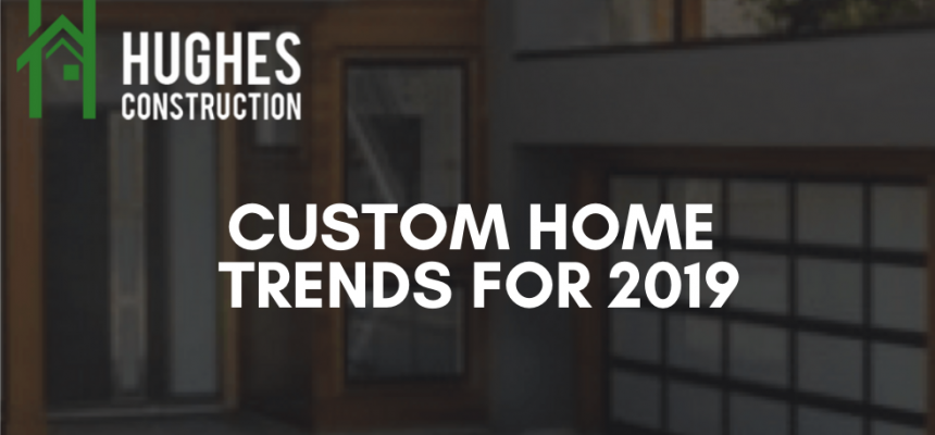 custom-home-trends-2019