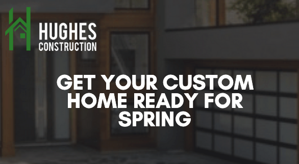 Get Your Custom Home Ready For Spring