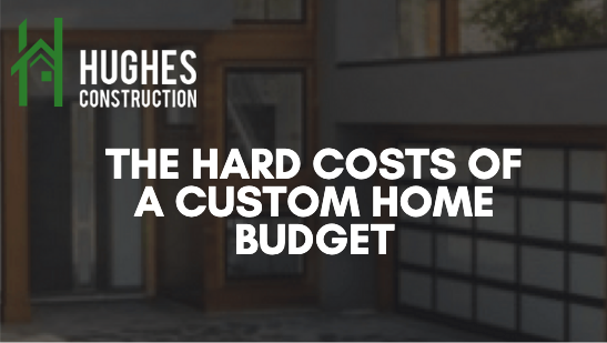 The hard costs of a custom home budget