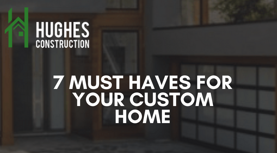 7 Must Haves For Your Custom Home