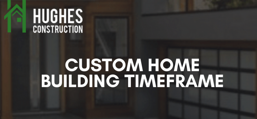 Custom Home Building Timeframe
