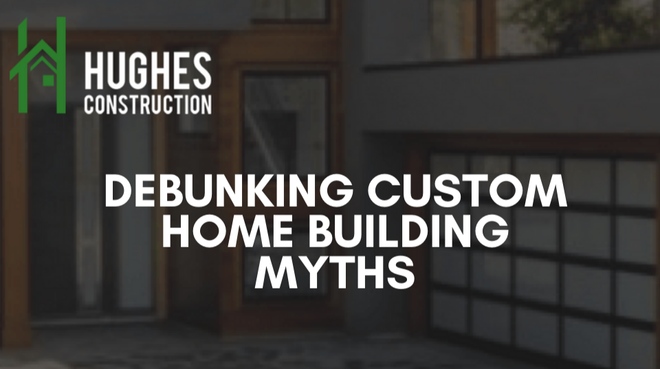 Debunking Custom Home Building Myths