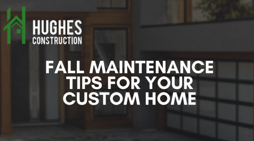 Fall Maintenance Tips For Your Custom Home