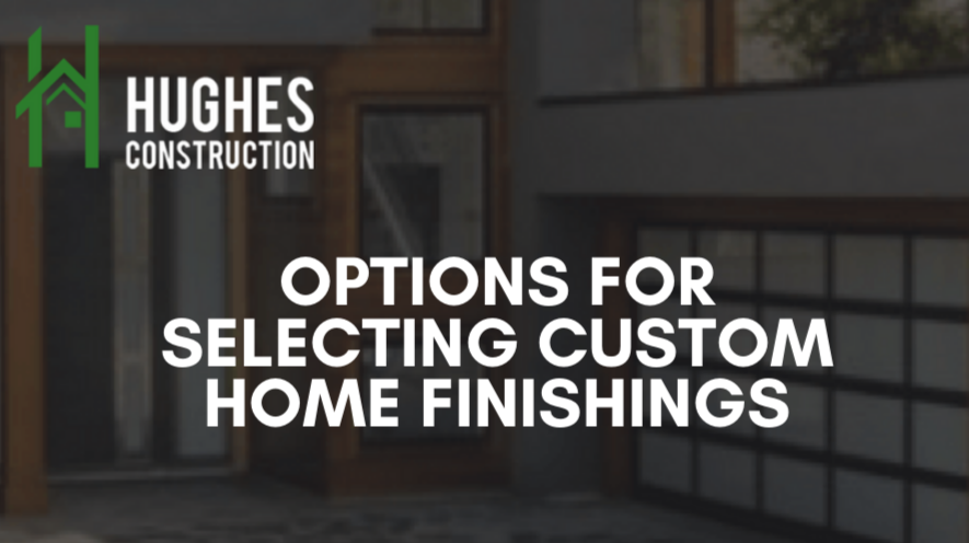 Options For Selecting Custom Home Finishings