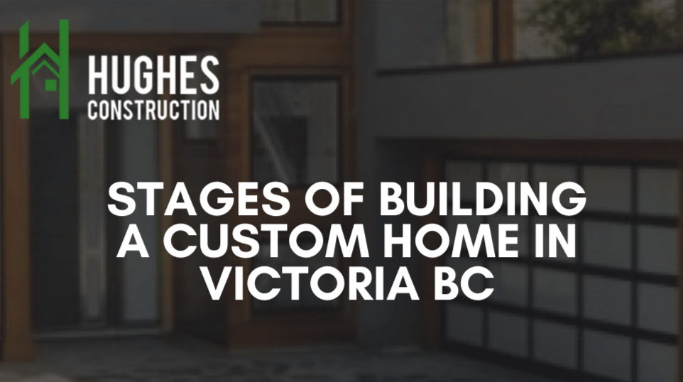 Stages Of Building A Custom Home In Victoria BC